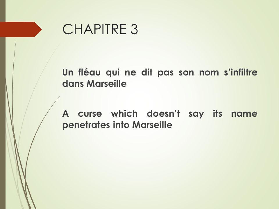 CHAPITRE 3 Un fléau qui ne dit pas son nom s'infiltre dans Marseille A curse which doesn't say its name penetrates into Marseille