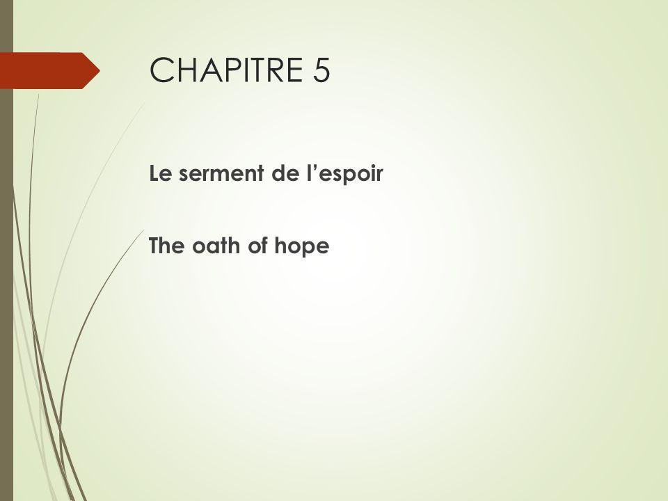 CHAPITRE 5 Le serment de l'espoir The oath of hope