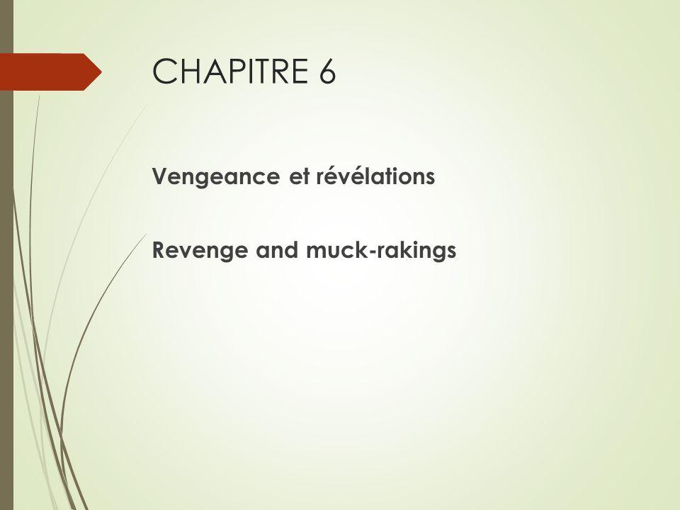 CHAPITRE 6 Vengeance et révélations Revenge and muck-rakings
