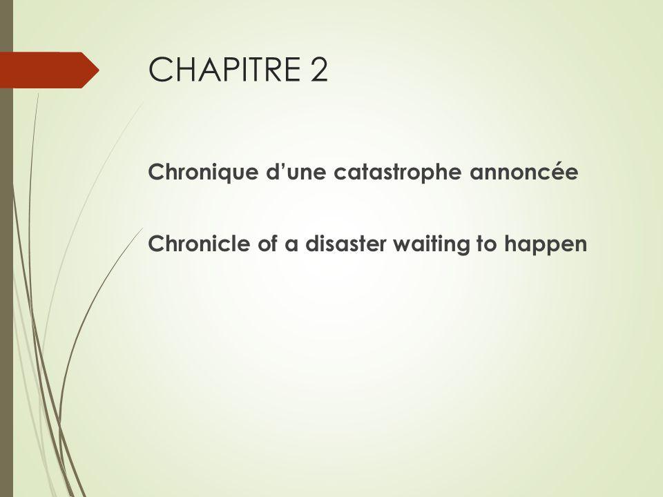 CHAPITRE 2 Chronique d'une catastrophe annoncée Chronicle of a disaster waiting to happen