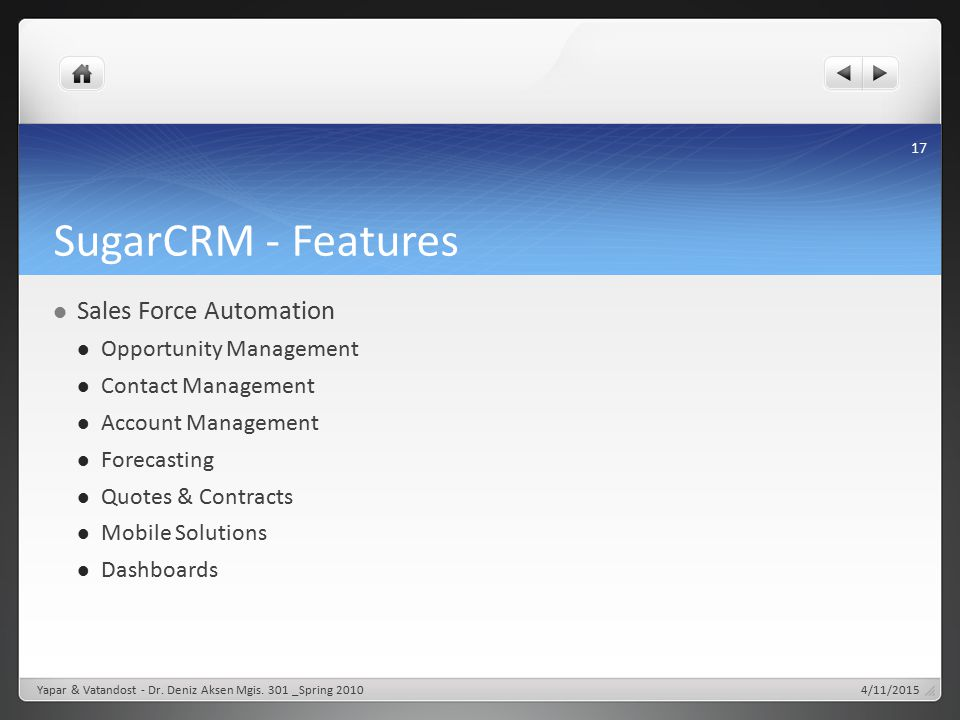 SugarCRM - Features Sales Force Automation Opportunity Management Contact Management Account Management Forecasting Quotes & Contracts Mobile Solution