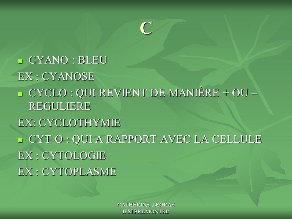 CATHERINE LEGRAS IFSI PREMONTRE C CYANO : BLEU CYANO : BLEU EX : CYANOSE CYCLO : QUI REVIENT DE MANIÈRE + OU – REGULIERE CYCLO : QUI REVIENT DE MANIÈR