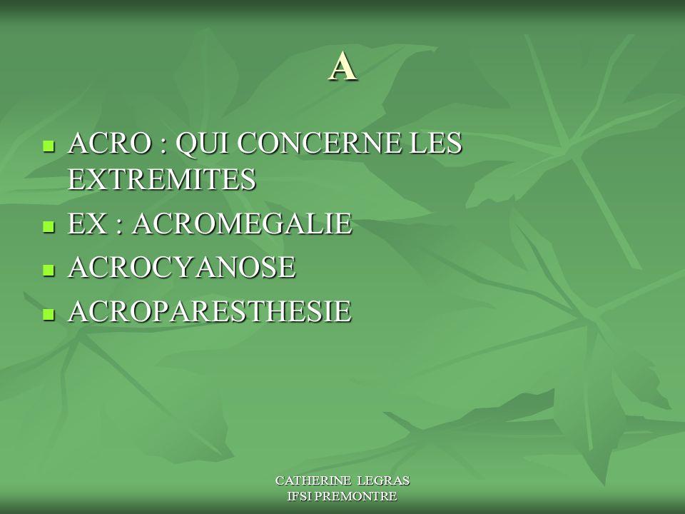 CATHERINE LEGRAS IFSI PREMONTRE A ACRO : QUI CONCERNE LES EXTREMITES ACRO : QUI CONCERNE LES EXTREMITES EX : ACROMEGALIE EX : ACROMEGALIE ACROCYANOSE