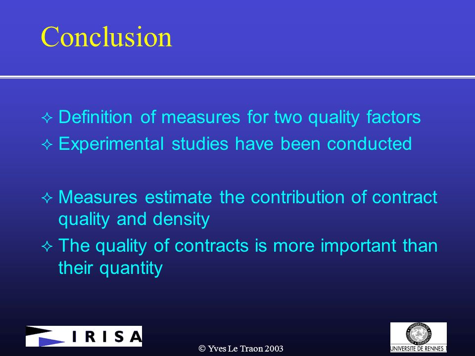  Yves Le Traon 2003 Conclusion  Definition of measures for two quality factors  Experimental studies have been conducted  Measures estimate the contribution of contract quality and density  The quality of contracts is more important than their quantity
