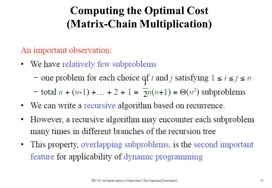 Computing the Optimal Cost (Matrix-Chain Multiplication) BIL741: Advanced Analysis of Algorithms I (İleri Algoritma Çözümleme I)16