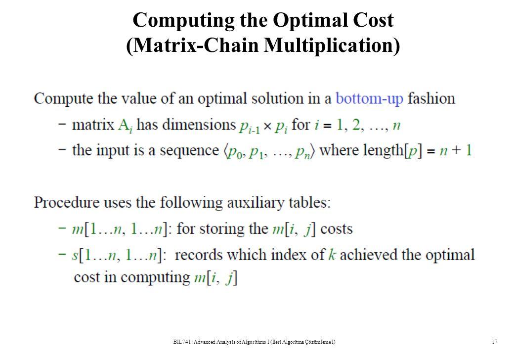 Computing the Optimal Cost (Matrix-Chain Multiplication) BIL741: Advanced Analysis of Algorithms I (İleri Algoritma Çözümleme I)17