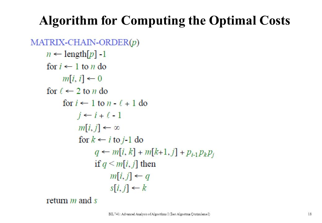 Algorithm for Computing the Optimal Costs BIL741: Advanced Analysis of Algorithms I (İleri Algoritma Çözümleme I)18