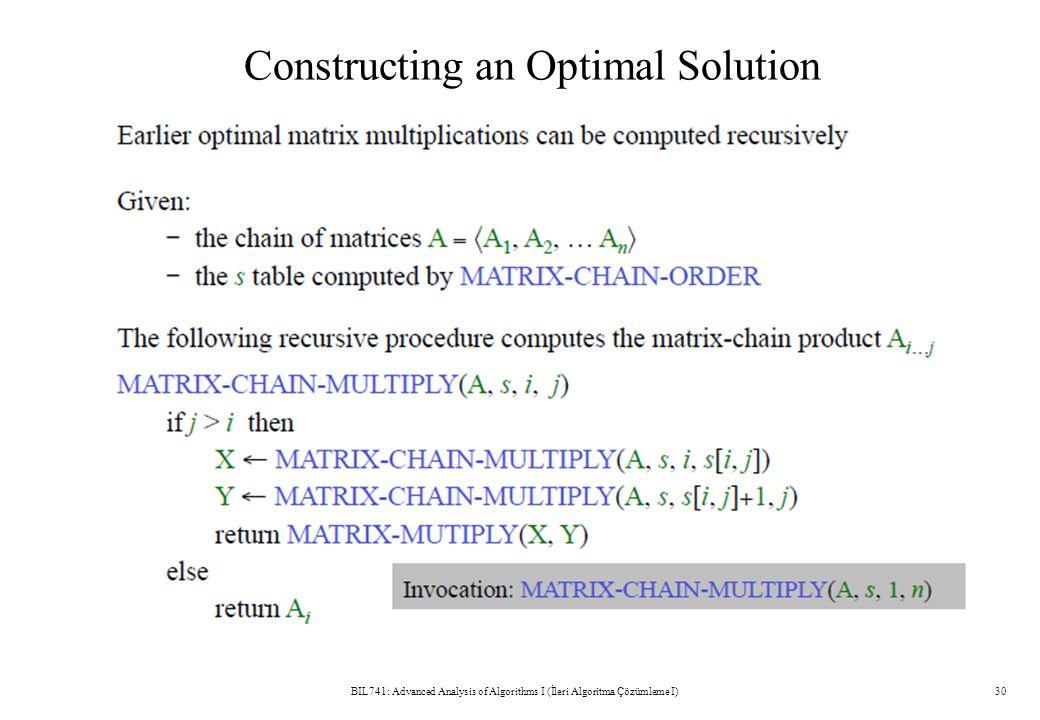 Constructing an Optimal Solution BIL741: Advanced Analysis of Algorithms I (İleri Algoritma Çözümleme I)30