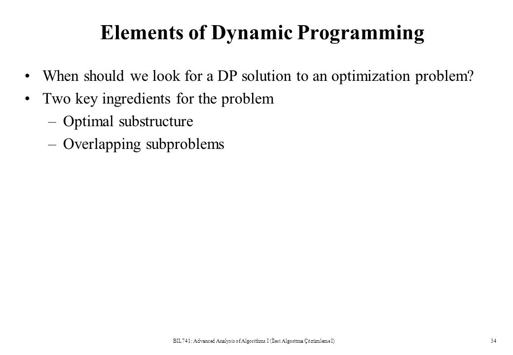 Elements of Dynamic Programming When should we look for a DP solution to an optimization problem.