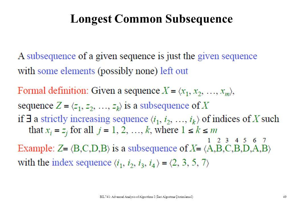 Longest Common Subsequence BIL741: Advanced Analysis of Algorithms I (İleri Algoritma Çözümleme I)49