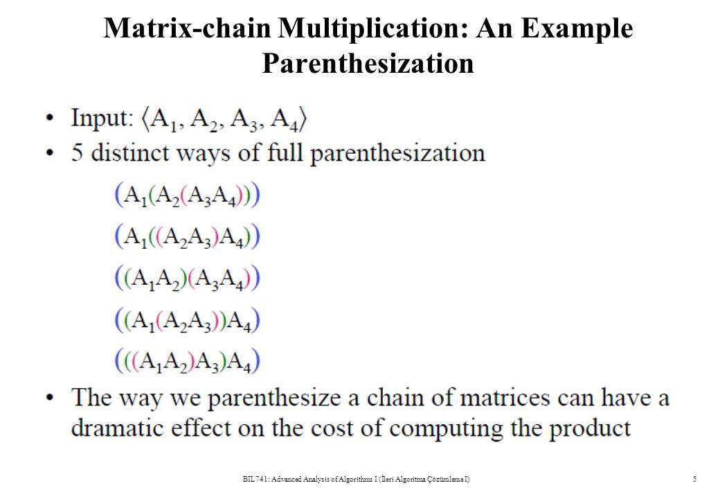 Matrix-chain Multiplication: An Example Parenthesization BIL741: Advanced Analysis of Algorithms I (İleri Algoritma Çözümleme I)5