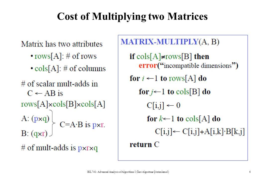 Cost of Multiplying two Matrices BIL741: Advanced Analysis of Algorithms I (İleri Algoritma Çözümleme I)6