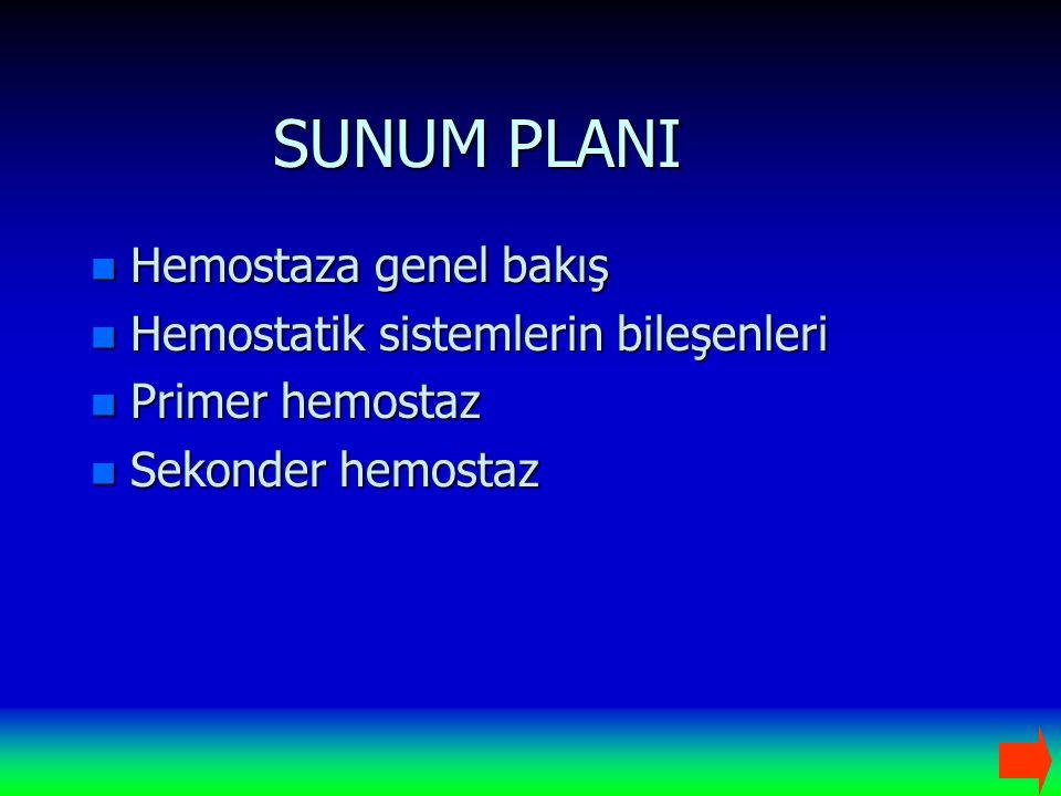 SUNUM PLANI n Hemostaza genel bakış n Hemostatik sistemlerin bileşenleri n Primer hemostaz n Sekonder hemostaz