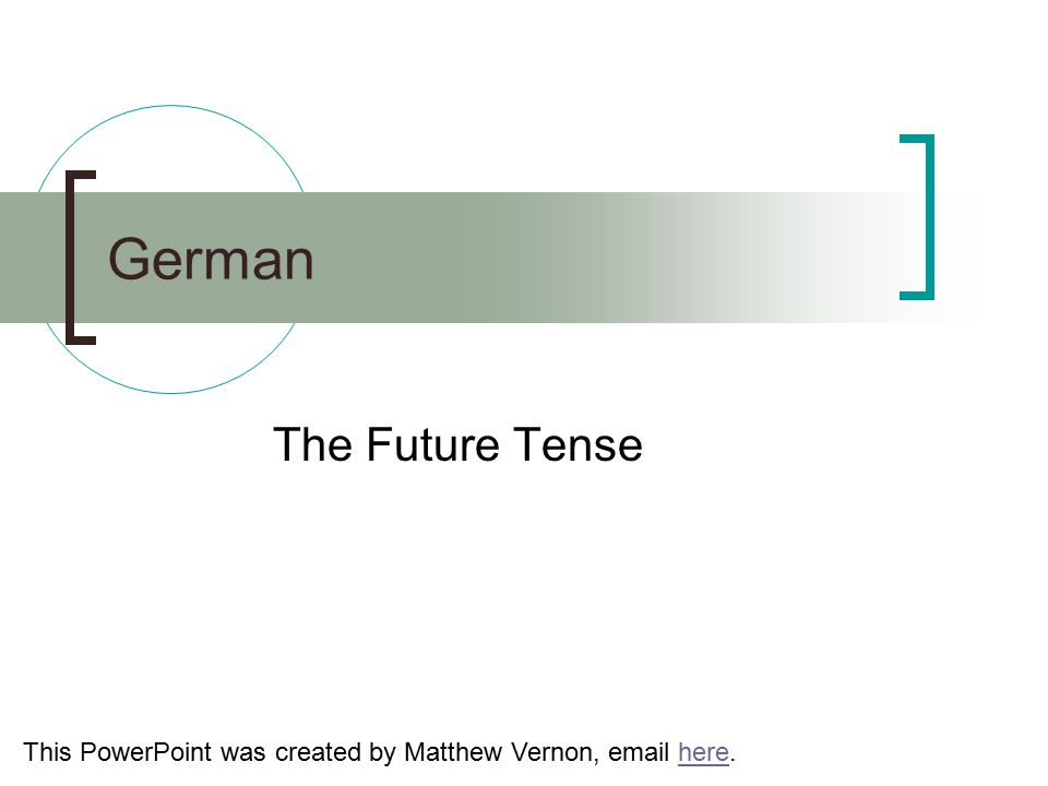 German The Future Tense This PowerPoint was created by Matthew Vernon, email here.here