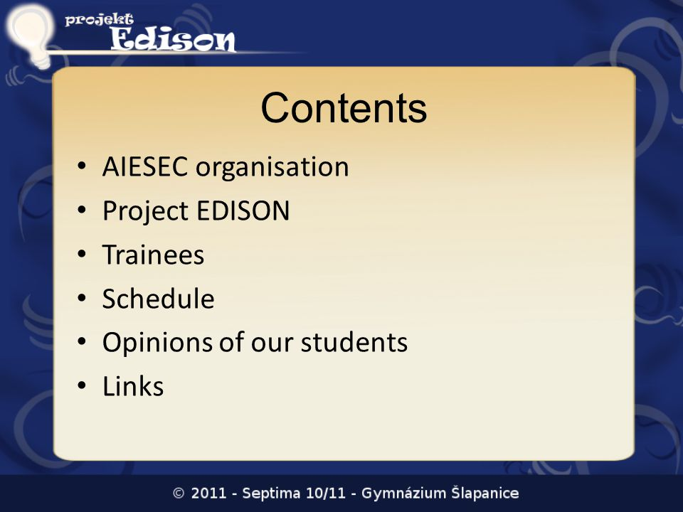 Contents AIESEC organisation Project EDISON Trainees Schedule Opinions of our students Links