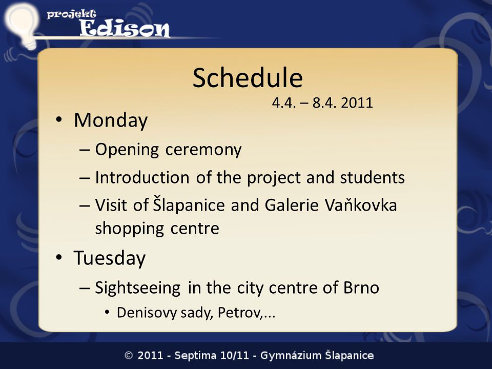 Schedule Monday – Opening ceremony – Introduction of the project and students – Visit of Šlapanice and Galerie Vaňkovka shopping centre Tuesday – Sightseeing in the city centre of Brno Denisovy sady, Petrov,...