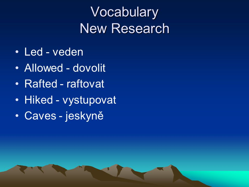 Vocabulary New Research Led - veden Allowed - dovolit Rafted - raftovat Hiked - vystupovat Caves - jeskyně