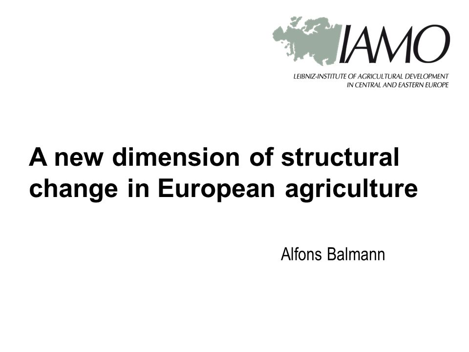 Alfons Balmann A new dimension of structural change in European agriculture
