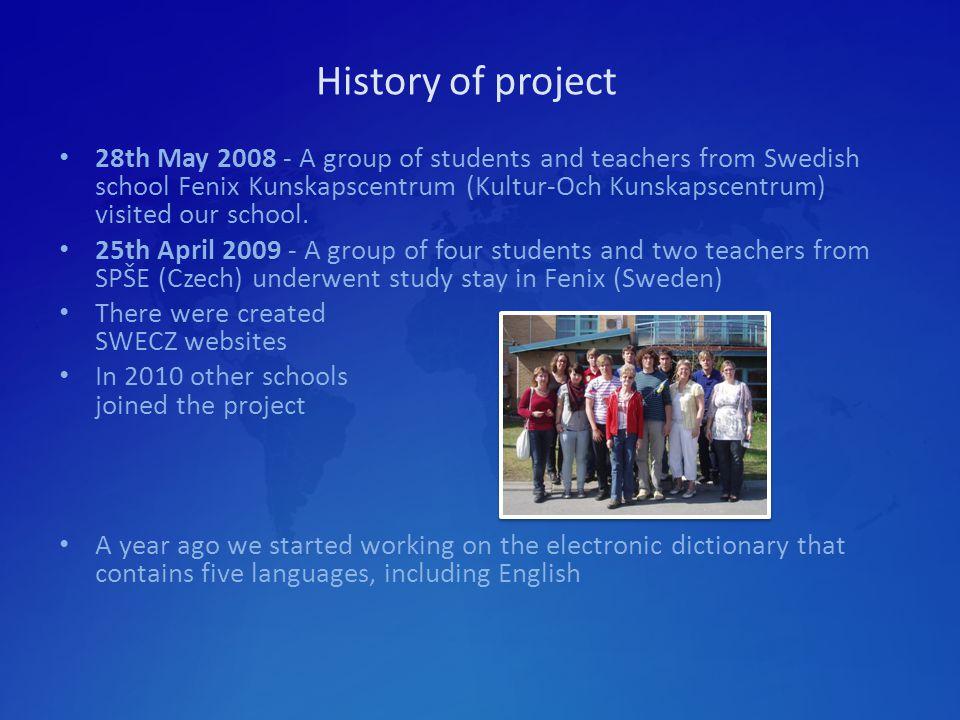 History of project 28th May 2008 - A group of students and teachers from Swedish school Fenix Kunskapscentrum (Kultur-Och Kunskapscentrum) visited our school.