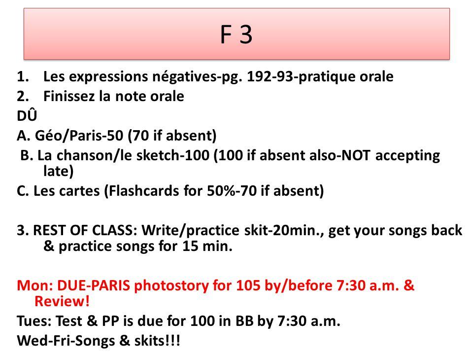 F 3 1.Les expressions négatives-pg. 192-93-pratique orale 2.Finissez la note orale DÛ A.