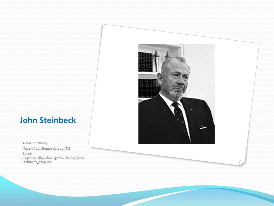 John Steinbeck Autor: neznámý, Název: JohnSteinbeck crop.JPG Zdroj: http://cs.wikipedia.org/wiki/Soubor:John Steinbeck_crop.JPG