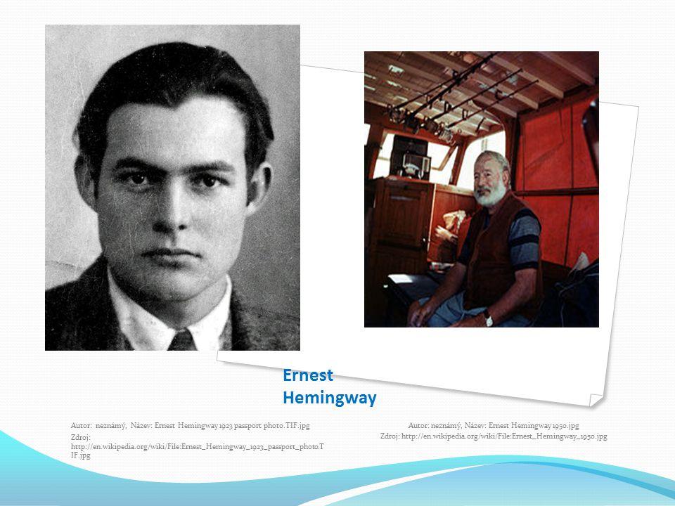 Ernest Hemingway Autor: neznámý, Název: Ernest Hemingway 1923 passport photo.TIF.jpg Zdroj: http://en.wikipedia.org/wiki/File:Ernest_Hemingway_1923_pa