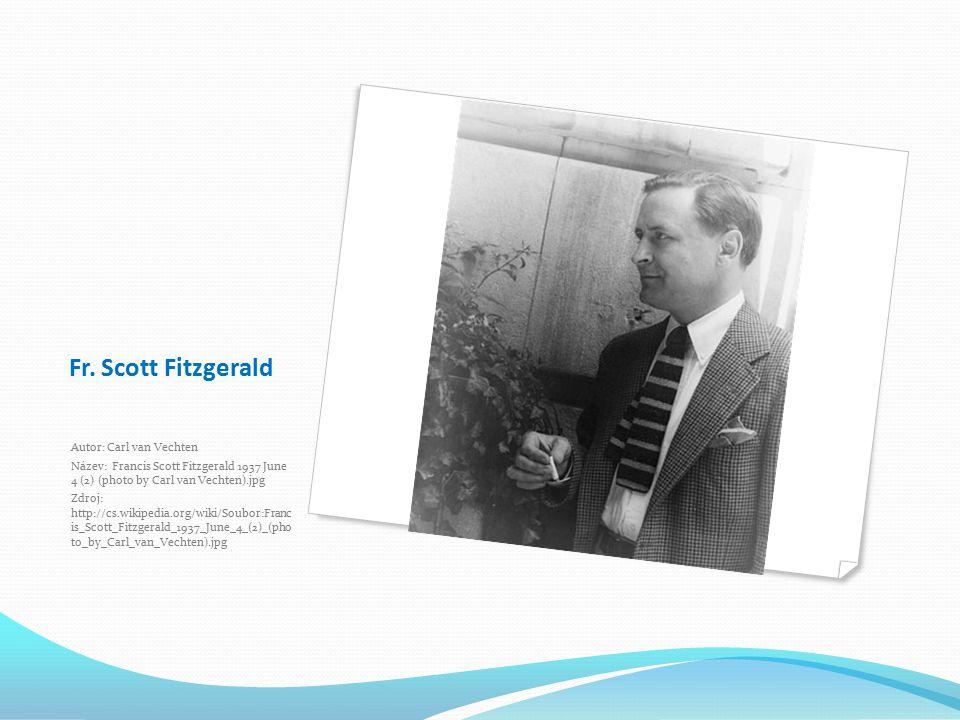 Fr. Scott Fitzgerald Autor: Carl van Vechten Název: Francis Scott Fitzgerald 1937 June 4 (2) (photo by Carl van Vechten).jpg Zdroj: http://cs.wikipedi