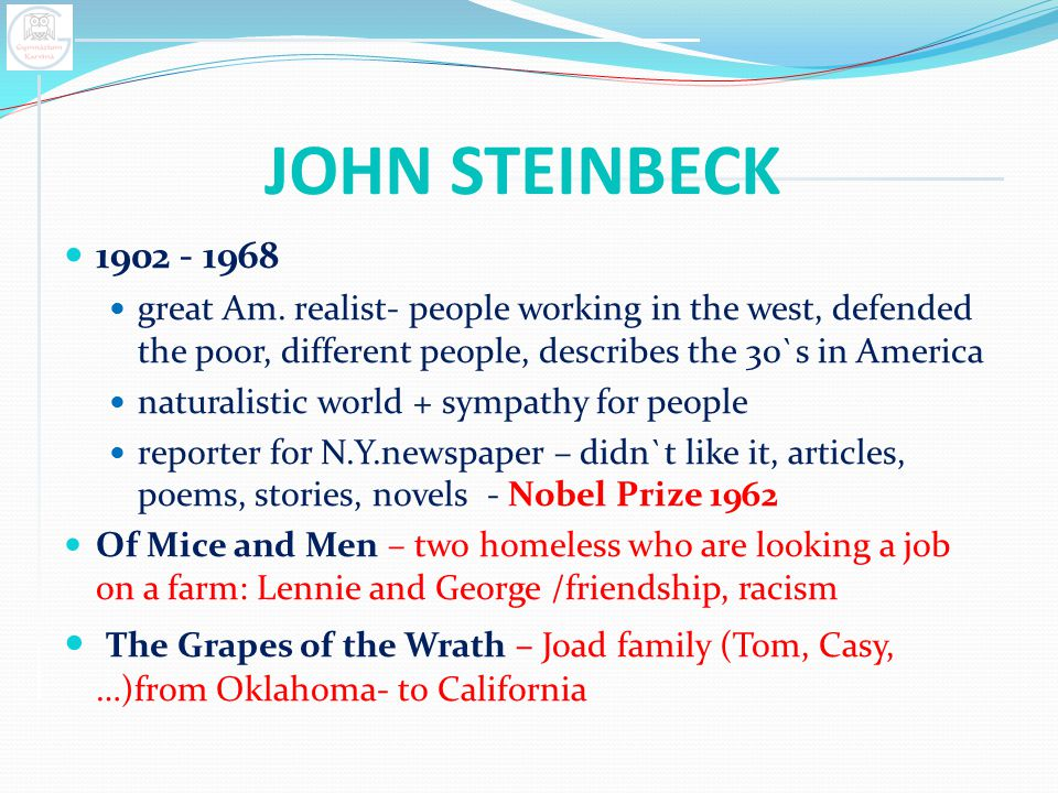 JOHN STEINBECK 1902 - 1968 great Am. realist- people working in the west, defended the poor, different people, describes the 30`s in America naturalis