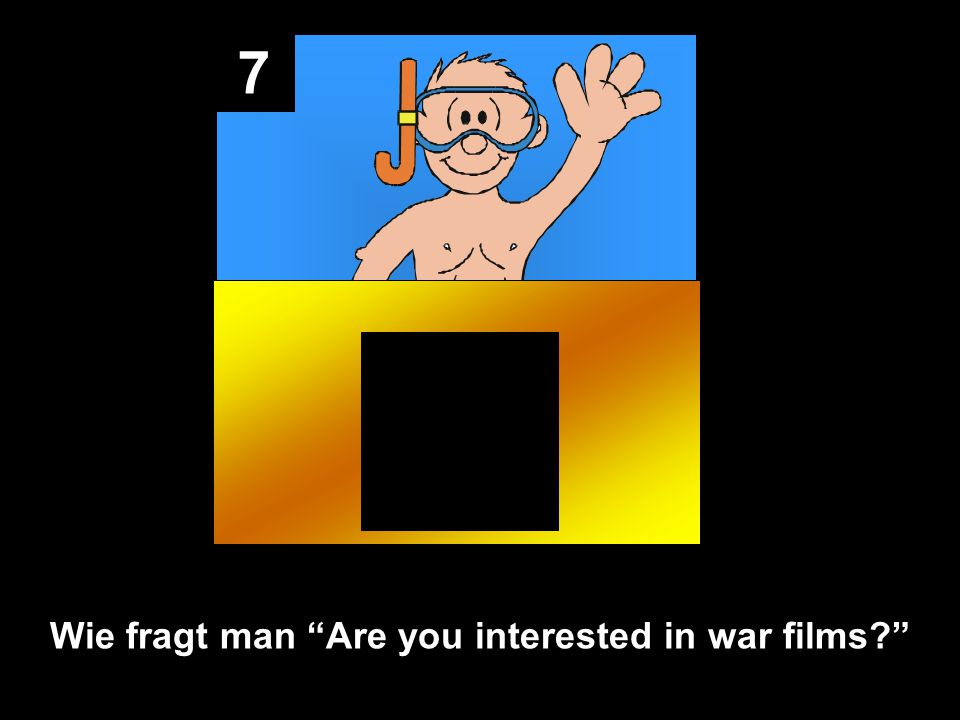 7 Wie fragt man Are you interested in war films