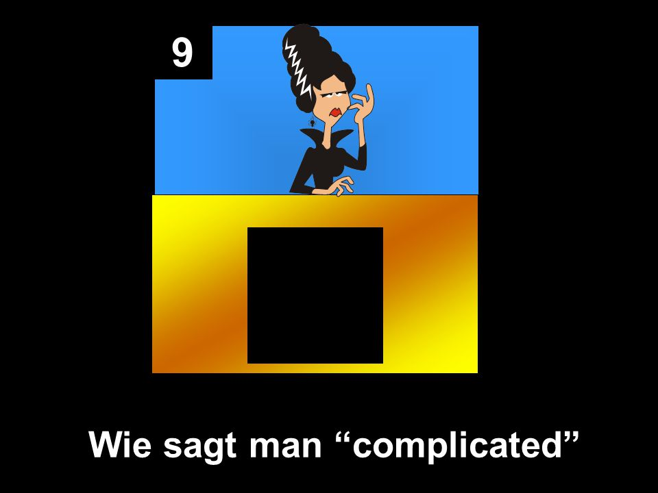 9 Wie sagt man complicated