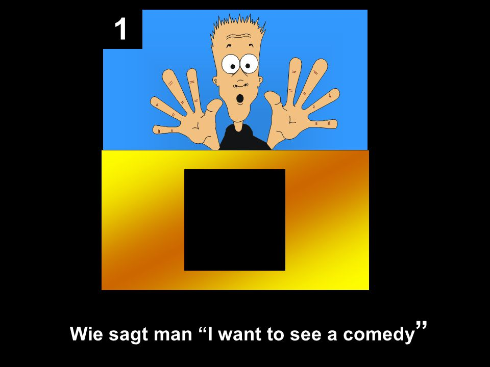 1 Wie sagt man I want to see a comedy