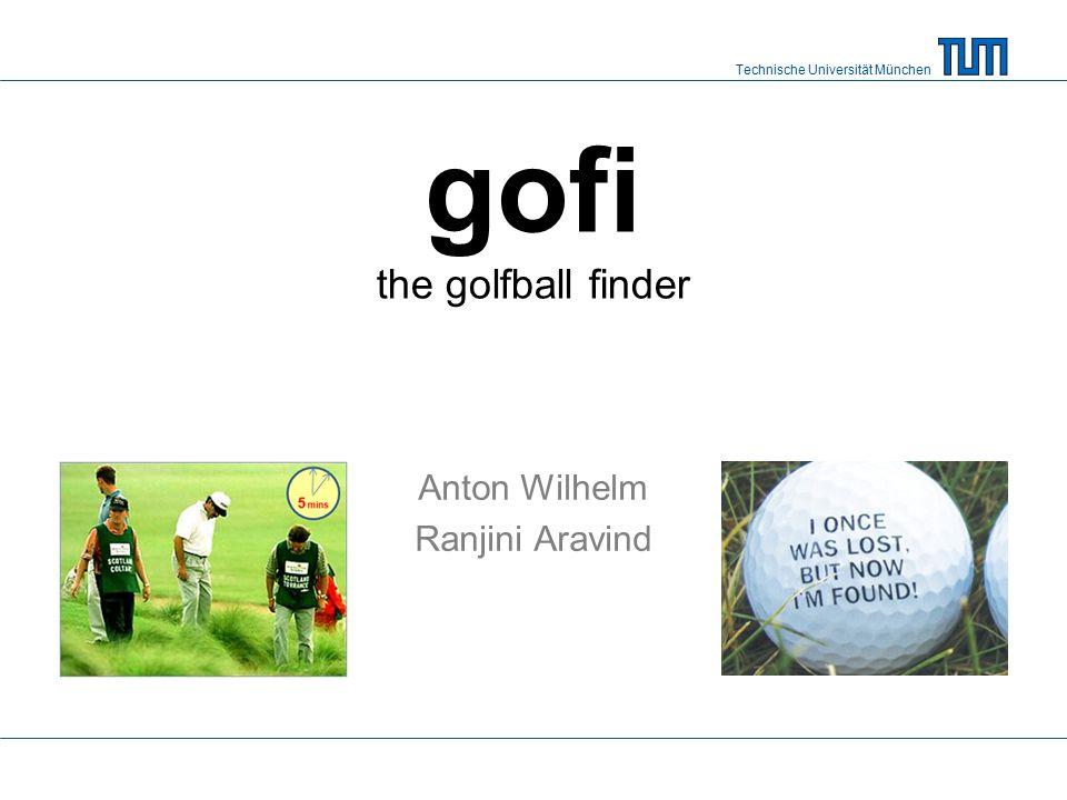 Technische Universität München gofi the golfball finder Anton Wilhelm Ranjini Aravind