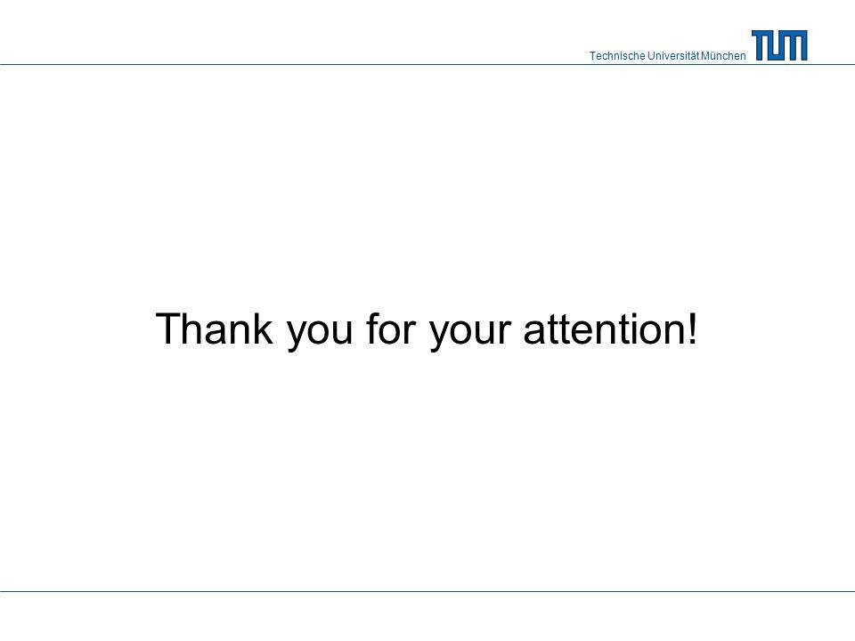 Technische Universität München Thank you for your attention!