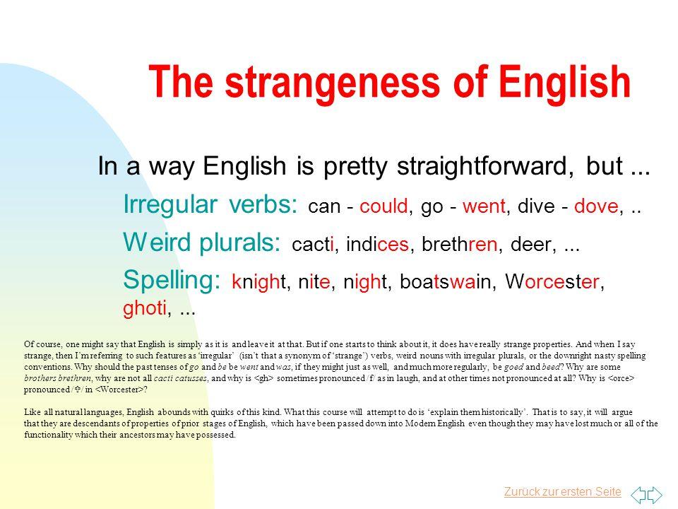 Zurück zur ersten Seite The strangeness of English In a way English is pretty straightforward, but...