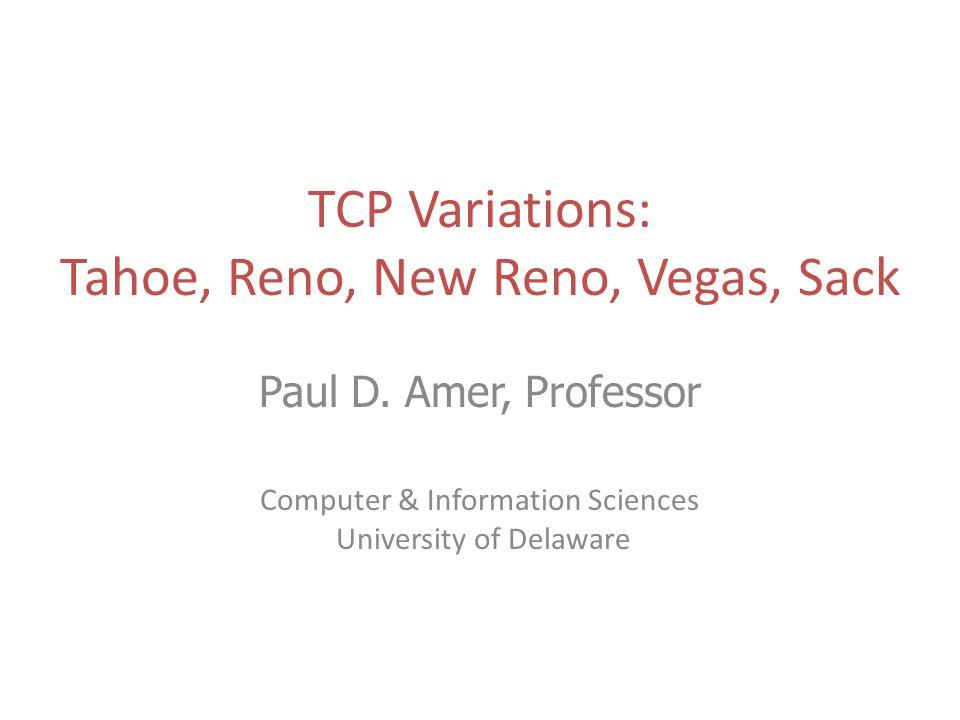 TCP Variations: Tahoe, Reno, New Reno, Vegas, Sack Paul D.