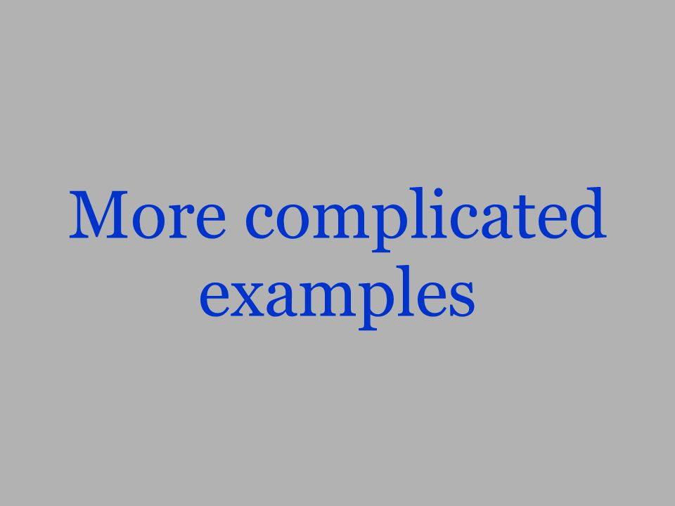 More complicated examples