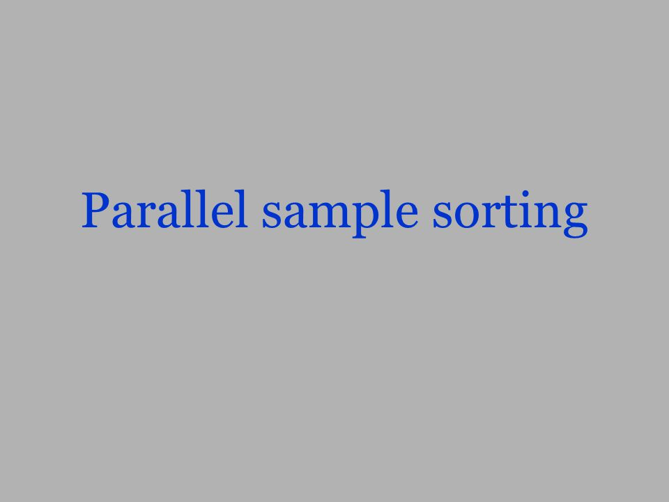 Parallel sample sorting