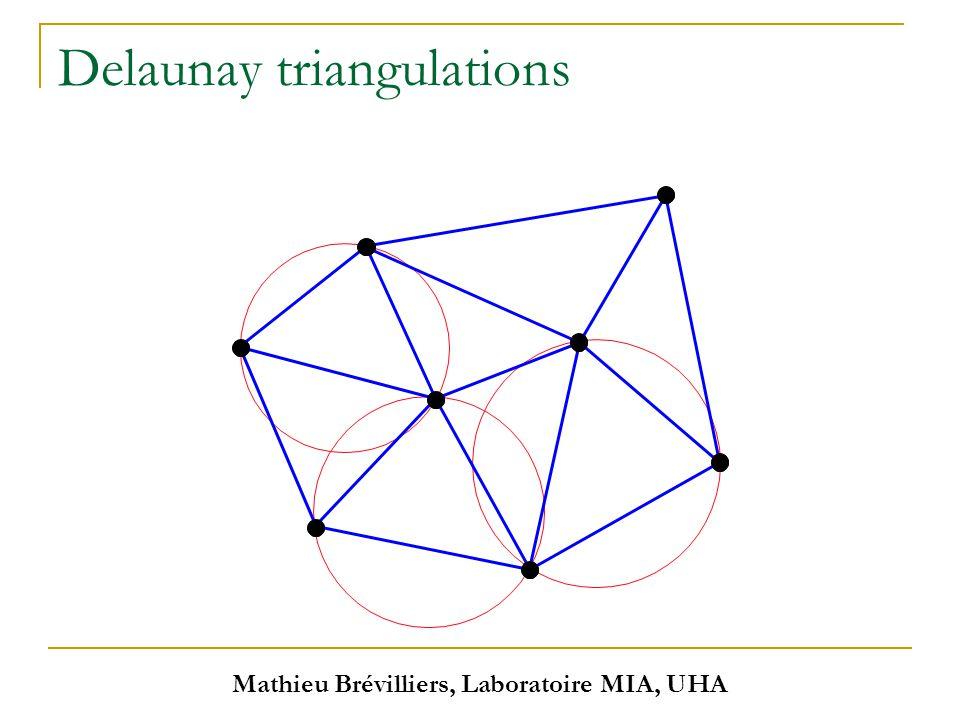 Mathieu Brévilliers, Laboratoire MIA, UHA Delaunay triangulations