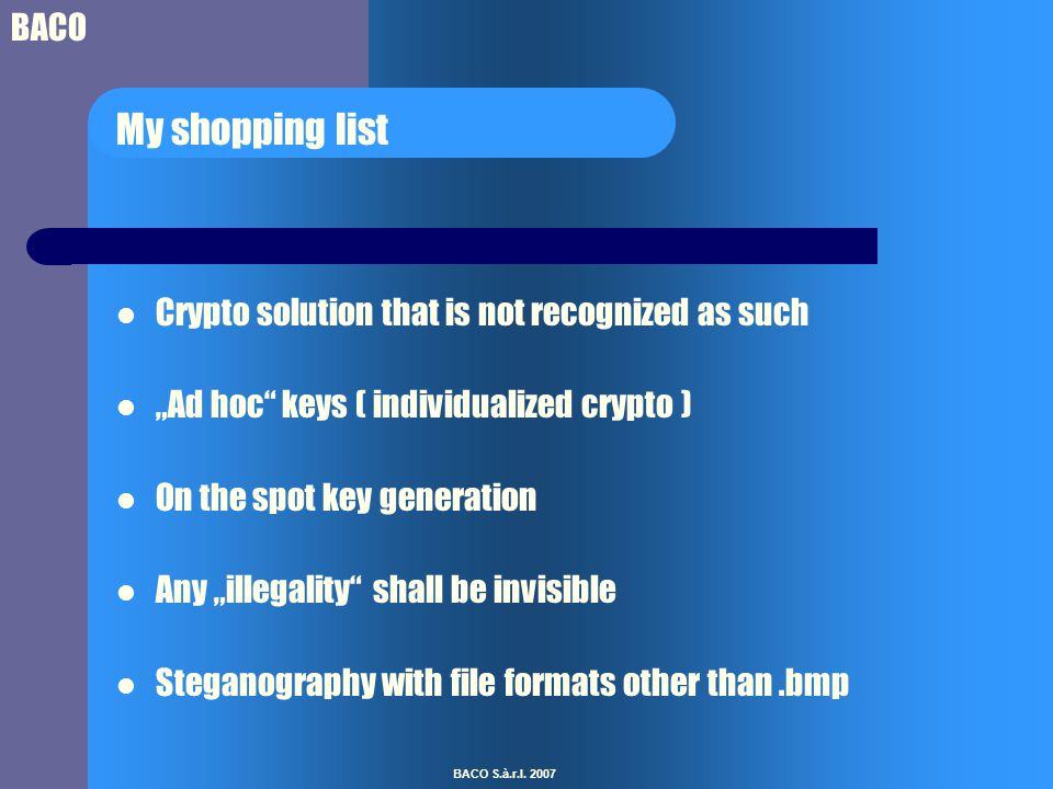 "BACO BACO S.à.r.l. 2007 My shopping list Crypto solution that is not recognized as such ""Ad hoc"" keys ( individualized crypto ) On the spot key genera"
