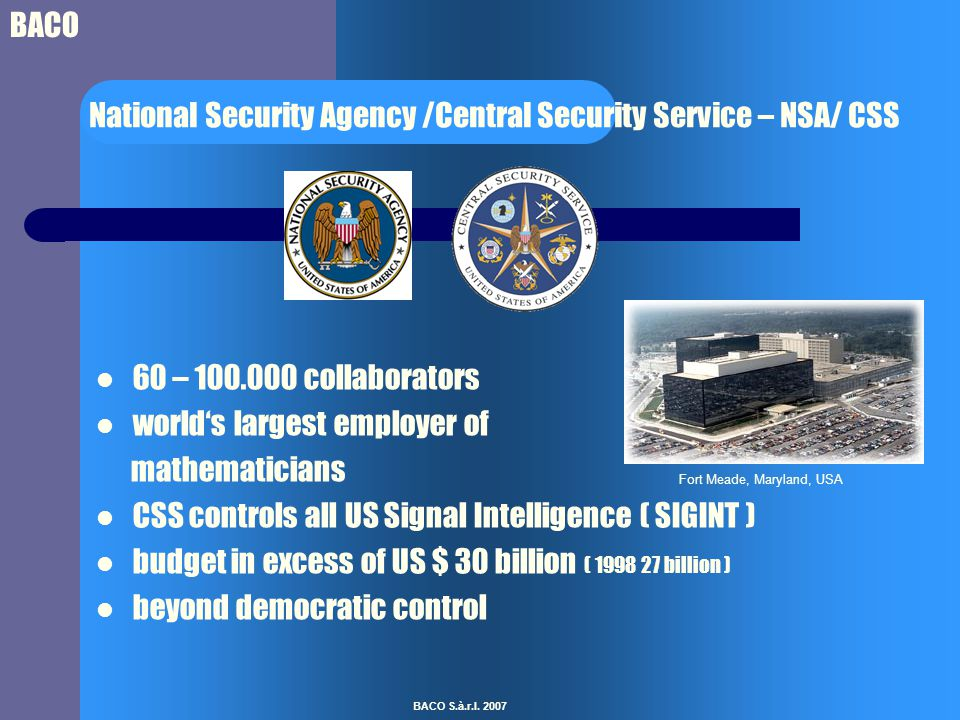 BACO BACO S.à.r.l. 2007 National Security Agency /Central Security Service – NSA/ CSS 60 – 100.000 collaborators world's largest employer of mathemati