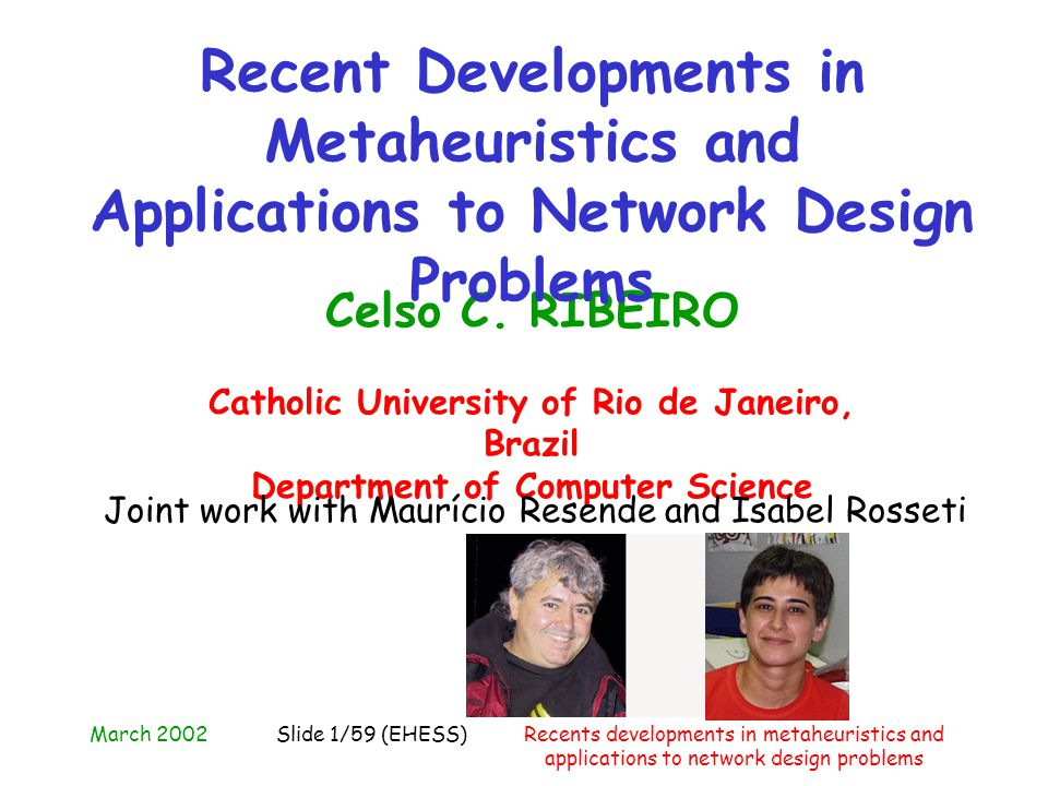 March 2002Recents developments in metaheuristics and applications to network design problems Slide 1/59 (EHESS) Celso C. RIBEIRO Catholic University o