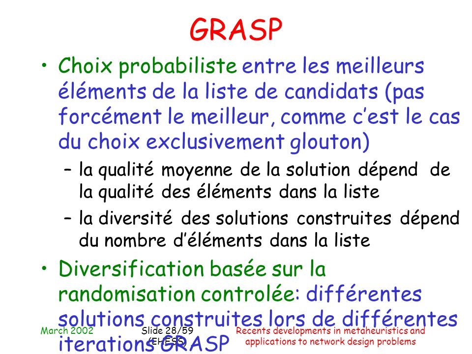 March 2002Recents developments in metaheuristics and applications to network design problems Slide 28/59 (EHESS) GRASP Choix probabiliste entre les me