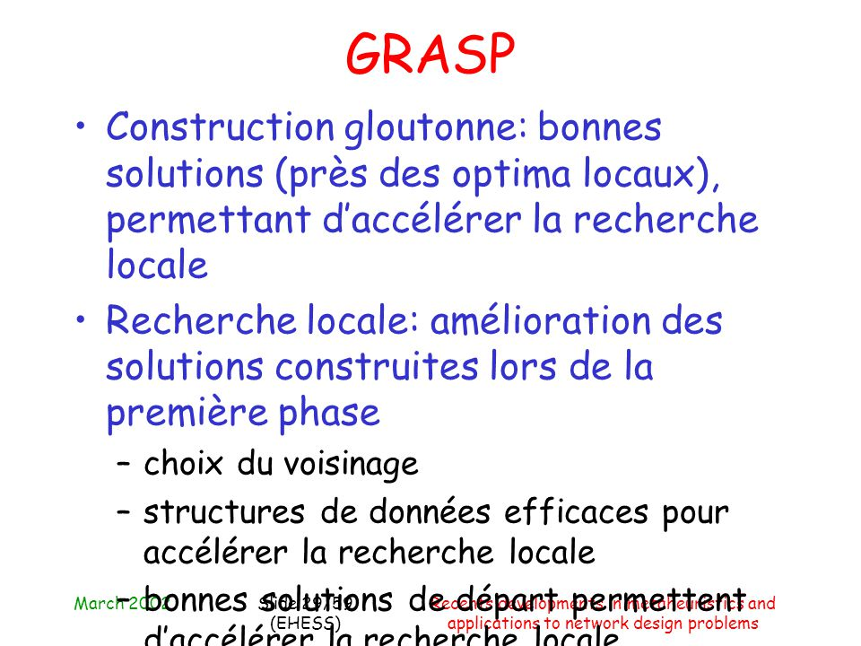 March 2002Recents developments in metaheuristics and applications to network design problems Slide 29/59 (EHESS) GRASP Construction gloutonne: bonnes