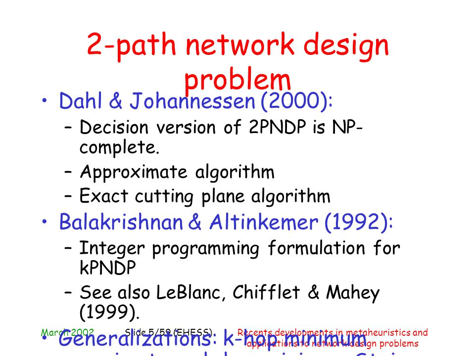 March 2002Recents developments in metaheuristics and applications to network design problems Slide 5/59 (EHESS) 2-path network design problem Dahl & J