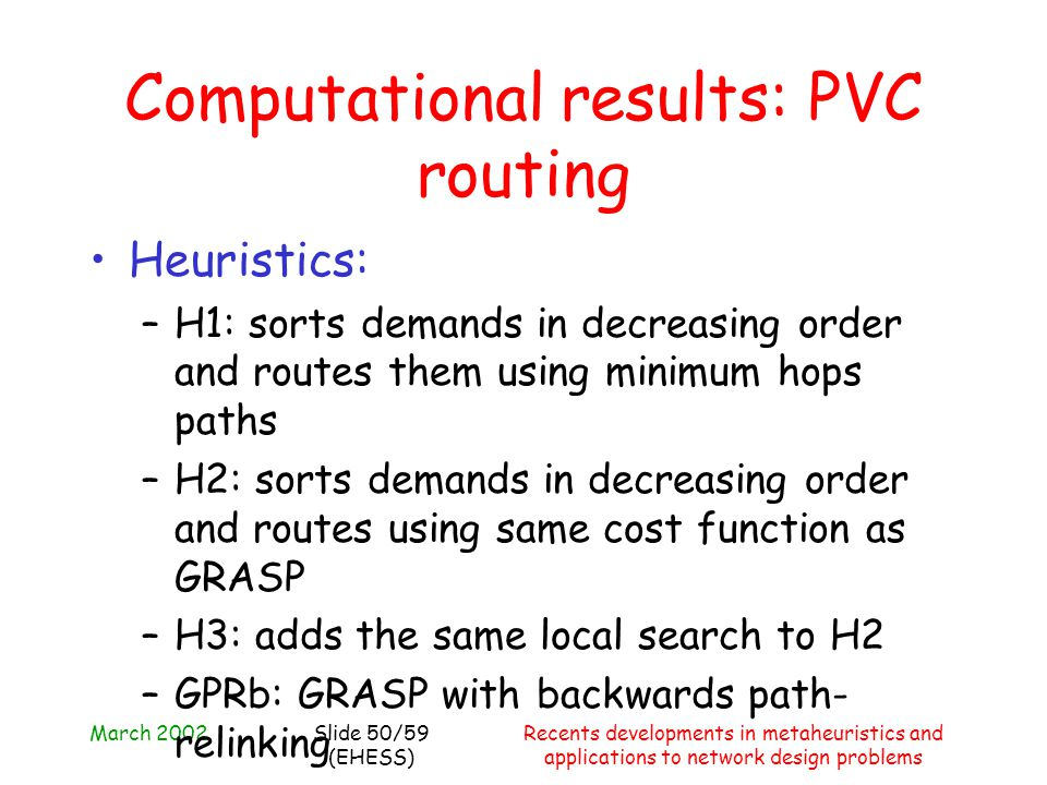 March 2002Recents developments in metaheuristics and applications to network design problems Slide 50/59 (EHESS) Computational results: PVC routing He