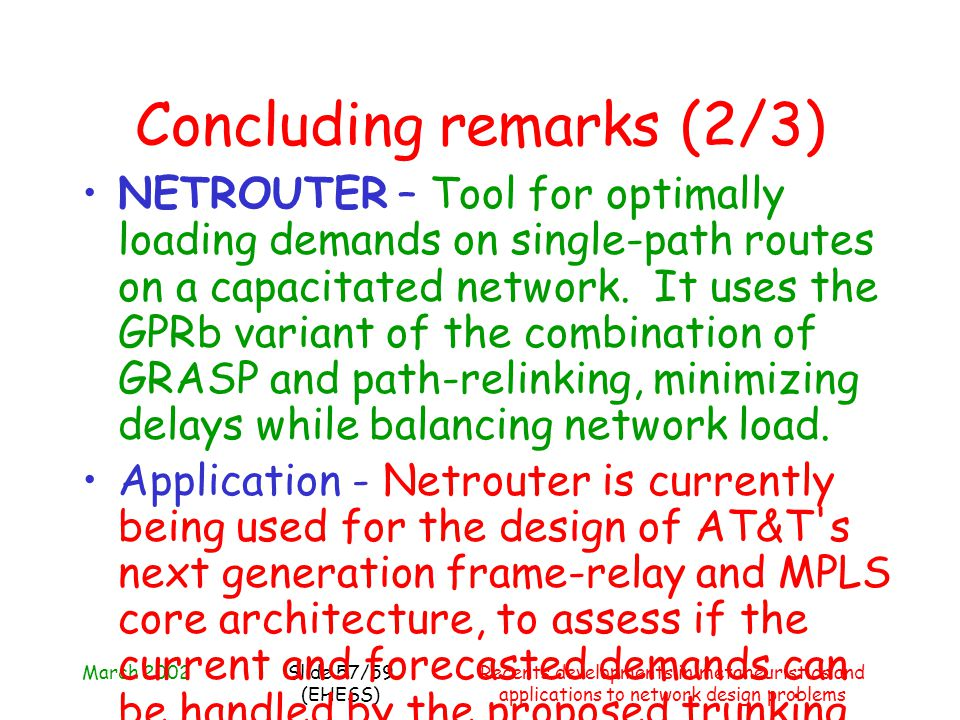 March 2002Recents developments in metaheuristics and applications to network design problems Slide 57/59 (EHESS) Concluding remarks (2/3) NETROUTER –