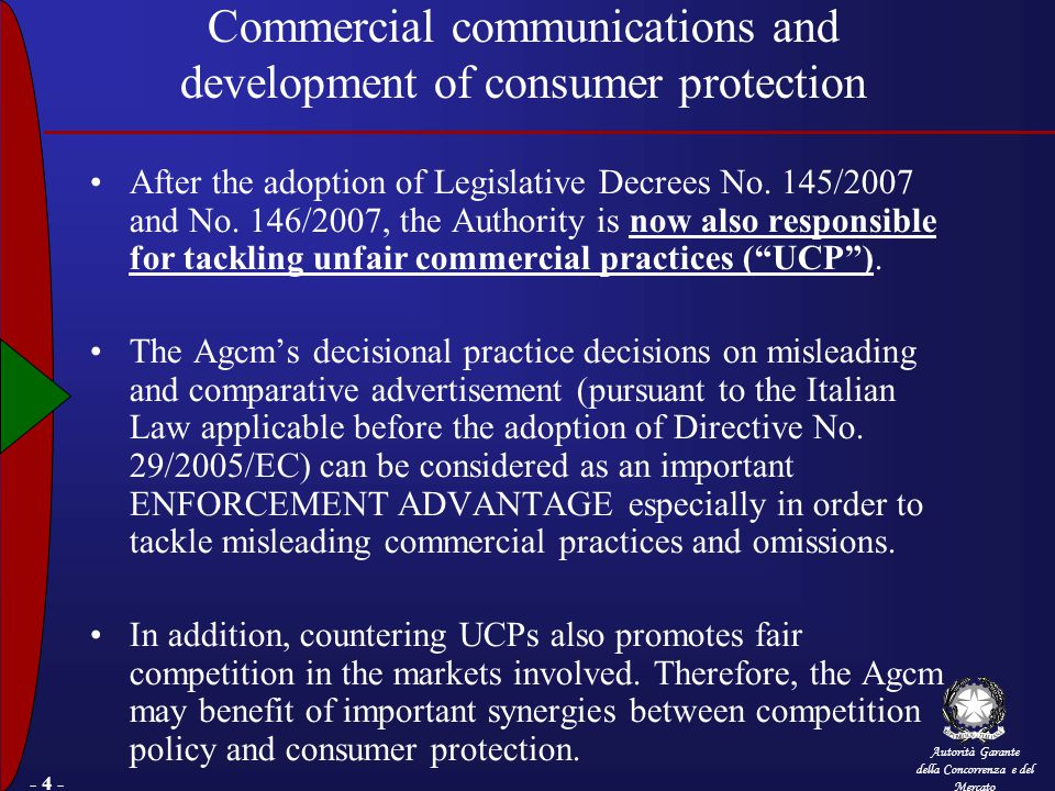 Autorità Garante della Concorrenza e del Mercato - 4 - Commercial communications and development of consumer protection After the adoption of Legislative Decrees No.