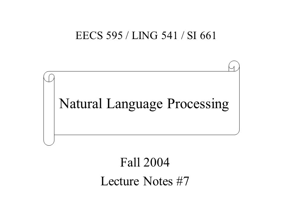 Fall 2004 Lecture Notes #7 EECS 595 / LING 541 / SI 661 Natural Language Processing