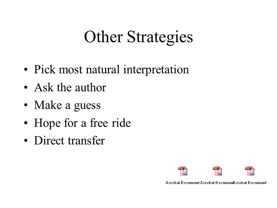 Other Strategies Pick most natural interpretation Ask the author Make a guess Hope for a free ride Direct transfer