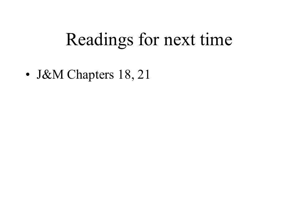 Readings for next time J&M Chapters 18, 21